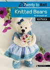 20 to Knit: Knitted Bears : All Dressed Up!