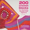 200 Crochet Blocks for Blankets, Throws and Afghans : Crochet Squares to Mix-and-Match