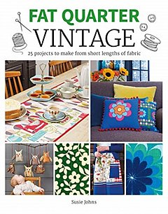 Fat Quarter: Vintage : 25 Projects to Make from Short Lengths of Fabric
