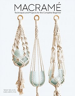 Macrame : Techniques and Projects for the Compete Beginner