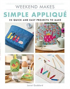 Weekend Makes: Simple Applique : 25 Quick and Easy Projects to Make