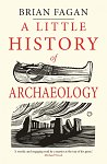 A Little History of Archaeology (Little Histories)