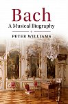 Bach : A Musical Biography by Peter Williams