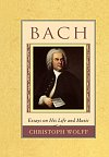 Bach : Essays on His Life and Music by Christoph Wolff