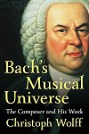 Bach's Musical Universe : The Composer and His Work by Christoph Wolff