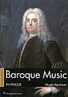 Baroque Music in Focus by Hugh Benham (130 pages)
