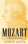 W. A. Mozart : A Musical Biography by Konrad Kuster (Hardcover)