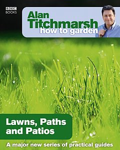 Alan Titchmarsh How to Garden: Lawns Paths and Patios
