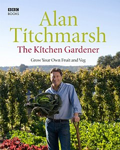 The Kitchen Gardener : Grow Your Own Fruit and Veg by Alan Titchmarsh (Hardcover)