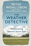 The Weather Detective : Rediscovering Nature's Secret Signs by Peter Wohlleben