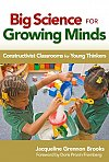 Big Science for Growing Minds: Constructivist Classrooms for Young Thinkers (Early Childhood Education Series)