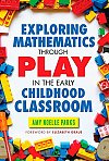 Exploring Mathematics Through Play in the Early Childhood Classroom (Early Childhood Education)
