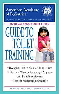 The American Academy of Pediatrics Guide to Toilet Training (Revised and Updated Second Edition)